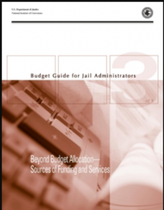 Budget Guide for Jail Administrators - Part 3: Beyond Budget Allocation - Sources of Funding and Services Cover