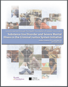 Lessons Learned through The Health Foundation of Greater Cincinnati's Substance Use Disorder and Severe Mental Illness in the Criminal Justice System Initiative Cover