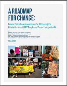A Roadmap for Change: Federal Policy Recommendations for Addressing the Criminalization of LGBT People and People Living with HIV Cover