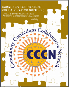 Community Corrections Collaborative Network: Safe and Smart Ways to Solve America's Correctional Challenges Cover