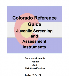 Colorado Reference Guide: Juvenile Screening and Assessment Instruments: Behavioral Health, Trauma, and Risk/Classification Cover