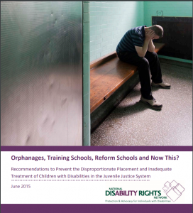Orphanages, Training Schools, Reform Schools and Now This? Recommendations to Prevent the Disproportionate Placement and Inadequate Treatment of Children with Disabilities in the Juvenile Justice System cover