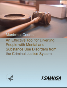 Municipal Courts: An Effective Tool for Diverting People with Mental and Substance Use Disorders from the Criminal Justice System cover