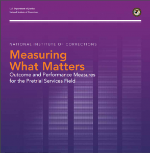 Measuring What Matters: Outcome and Performance Measures for the Pretrial Services Field Cover