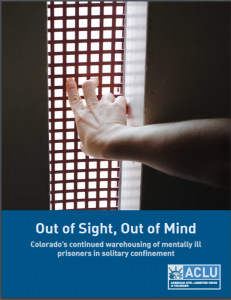 Out of Sight, Out of Mind: Colorado's Continued Warehousing of Mentally Ill Prisoners in Solitary Confinement Cover