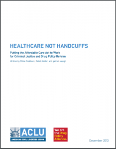 Healthcare Not Handcuffs: Putting the Affordable Care Act to Work for Criminal Justice and Drug Policy Reform Cover