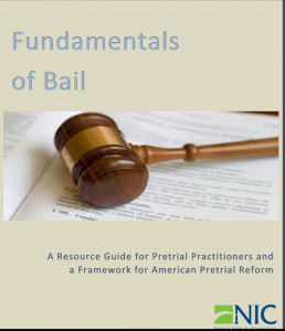 Fundamentals of Bail: A Resource Guide for Pretrial Practitioners and a Framework for American Pretrial Reform cover