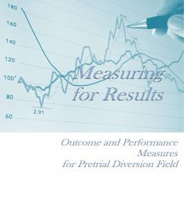 Measuring for Results: Outcome and Performance Measures for Pretrial Diversion Field Cover