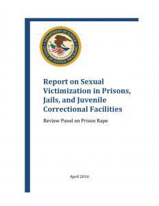 Review Panel on Prison Rape Report on Sexual Victimization in Prisons, Jails, and Juvenile Correctional Facilities, April 2016 Cover